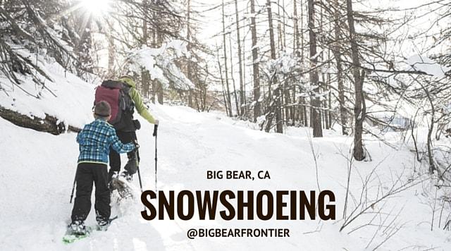 Snowshoeing At Big Bear Big Bear Frontier Vacation Blog