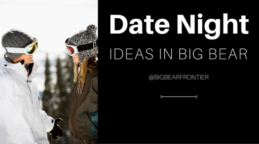 DATE NIGHT IDEAS IN BIG BEAR
