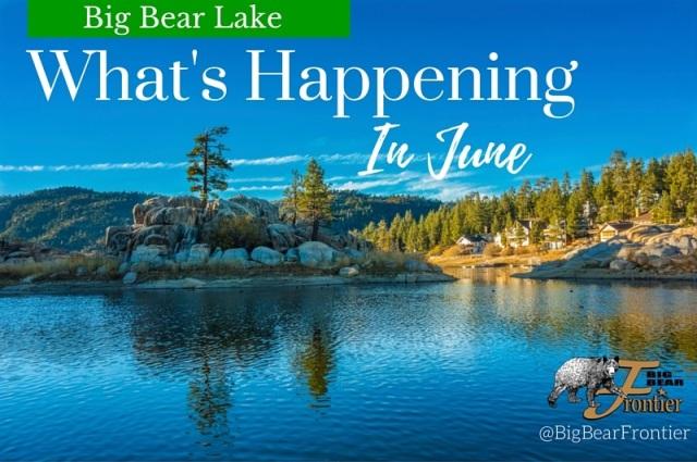 Big Bear Lake: What's Happening in June | Big Bear Frontier