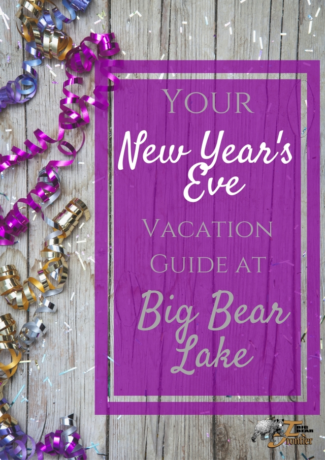 Your New Year S Eve Vacation Guide At Big Bear Lake Big