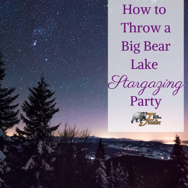 How to throw a big bear lake stargazing party big bear for How to throw a big party