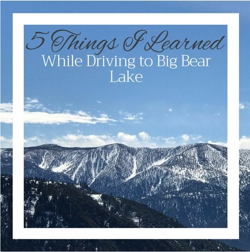 5 Things I Learned While Driving To Big Bear Lake Big
